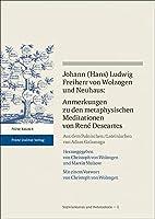 Johann (Hans) Ludwig Freiherr V. Wolzogen Und Neuhaus: Anmerkungen Zu Den Metaphysischen Meditationen Von Rene Descartes (Sozinianismus Und Heterodoxie)