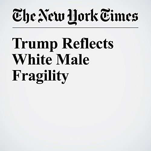 Trump Reflects White Male Fragility audiobook cover art