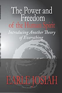 The Power and Freedom of the Human Spirit: Introducing Another Theory of Everything