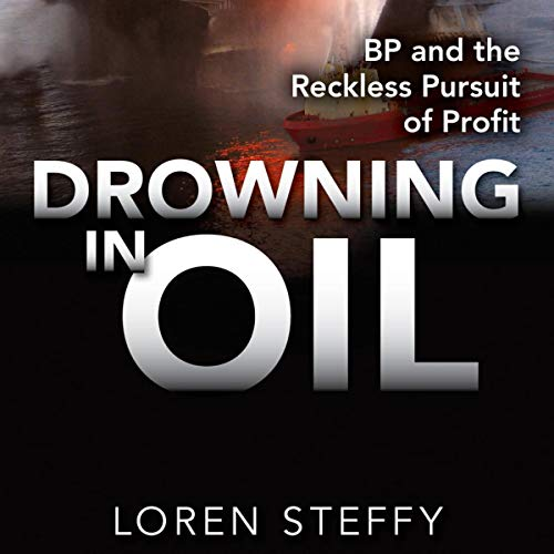 Drowning in Oil: BP & the Reckless Pursuit of Profit Audiobook By Loren Steffy cover art