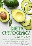 Dieta Chetogenica 3.0; La Dieta Più Aggiornata Per Dimagrire e Bruciare Grassi in Eccesso Senza Patire La Fame. INCLUDE Piano Settimanale-Tante Ricette