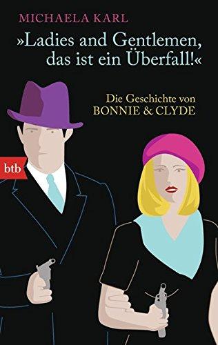 Ladies and Gentlemen, das ist ein Überfall -: Die Geschichte von Bonnie & Clyde