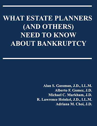 Compare Textbook Prices for What Estate Planners and others Need to Know About Bankruptcy  ISBN 9781725072343 by Gassman, Alan S,Gomez, Alberto F,Markham, Michael C,Choi, Adriana,Heinkel, Lawrence