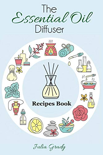 The Essential Oil Diffuser Recipes Book: Over 200 Diffuser Recipes for Health, Mood, and Home (Essential Oil Reference) (Volume 1)