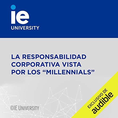 """Couverture de La Responsabilidad Corporativa Vista por los """"Millennials"""" (Narración en Castellano) [Corporate Responsibility as Seen by Millennials]"""