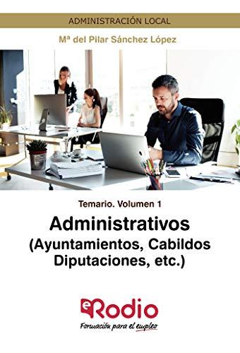 Administrativos (Ayuntamientos, Cabildos, Diputaciones, etc.) Temario Volumen 1: Administración Local