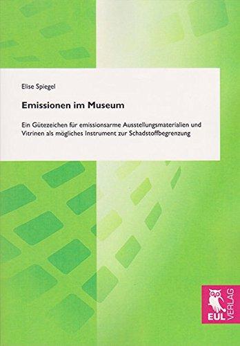 Emissionen im Museum: Ein Gütezeichen für emissionsarme Ausstellungsmaterialien und Vitrinen als mögliches Instrument zur Schadstoffbegrenzung
