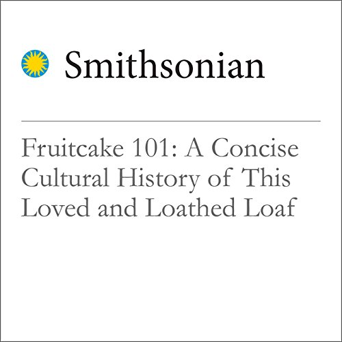 Fruitcake 101: A Concise Cultural History of This Loved and Loathed Loaf Audiobook By Jesse Rhodes cover art