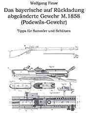 Das bayerische auf Rückladung abgeänderte Gewehr M.1858 (Podewils-Gewehr): Tipps für Sammler und Schützen