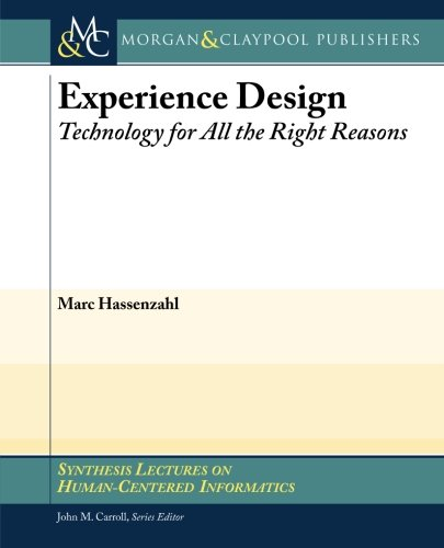 Experience Design: Technology for All the Right Reasons (Synthesis Lectures on Human-centered Informatics, Band 8)