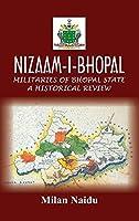 Nizaam-I-Bhopal: Militaries of Bhopal State - A Historical Review