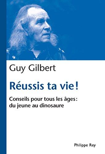 Réussis ta vie. Conseils pour tous les âges: Conseils pour tous les âges : du jeune au dinosaure (Document) (French Edition)