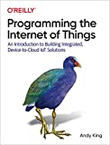 Programming the Internet of Things: An Introduction to Building Integrated, Device-to-Cloud IoT Solutions