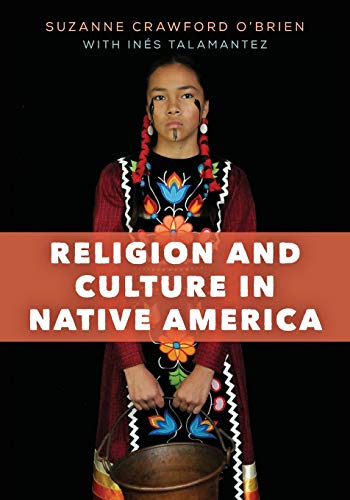 Compare Textbook Prices for Religion and Culture in Native America  ISBN 9781538104750 by Crawford O'Brien, Suzanne,Talamantez, Inés