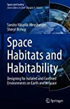Space Habitats and Habitability: Designing for Isolated and Confined Environments on Earth and in Space (Space and Society)