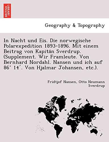 In Nacht Und Eis. Die Norwegische Polarexpedition 1893-1896. Mit Einem Beitrag Von Kapita N Sverdrup. (Supplement. Wir Framleute. Von Bernhard ... Ich Auf 86 14 . Von Hjalmar Johansen, Etc.).