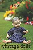 I Love Vintage Dolls: Lined Notebook / Journal.  Ideal gift for vintage dolls enthusiast.