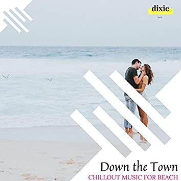 Down The Town - Chillout Music For Beach