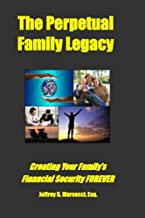 The Perpetual Family Legacy: Creating Your Family's Financial Security FOREVER