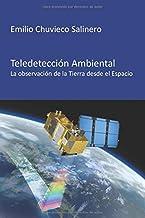 Teledetección ambiental: La observación de la Tierra desde el Espacio (Spanish Edition)