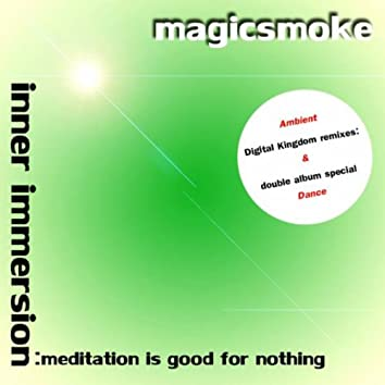 Inner Immersion: Meditation Is Good For Nothing