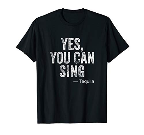 Funny Karaoke Yes You Can Sing Tequila Joke Humor Gag Gift T-Shirt