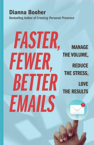 Faster, Fewer, Better Emails: Manage the Volume, Reduce the Stress, Love the Results (English Edition)