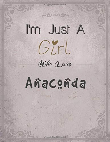 I'm Just A Girl Who Loves Anaconda Notebook: Cute SketchBook for Drawing, Painting, Writing & Sketching: A perfect 8.5x11 Sketchbook to offer as a Birthday gift for Anaconda Lovers!