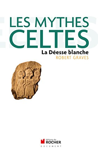 Les mythes celtes: La Déesse blanche (Sciences humaines)