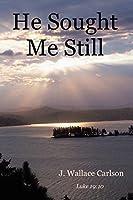 He Sought Me Still