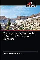 L'iconografia degli Affreschi di Arezzo di Piero della Francesca
