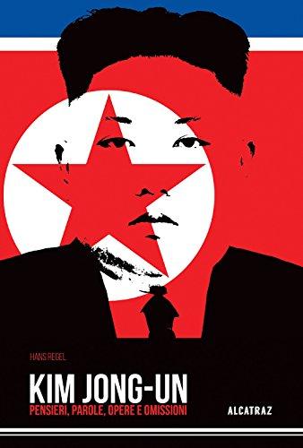Kim Jong-Un. Pensieri, parole, opere e omissioni
