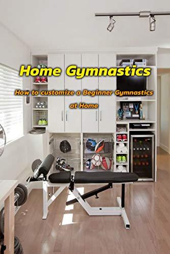 Home Gymnastics: How to Customize a Beginner Gymnastics at Home (English Edition)