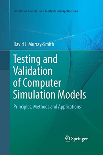 Compare Textbook Prices for Testing and Validation of Computer Simulation Models: Principles, Methods and Applications Simulation Foundations, Methods and Applications Softcover reprint of the original 1st ed. 2015 Edition ISBN 9783319362663 by Murray-Smith, David J.
