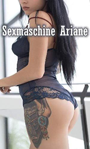 Sexmaschine Ariane - Erotische Geschichte Unzensiert