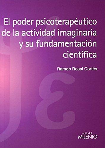 El Poder Psicoterapéutico De La Actividad Imaginaria Y Su Fundamentación Científica (Psique y Ethos)