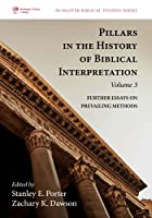 Pillars in the History of Biblical Interpretation, Volume 3: Further Essays on Prevailing Methods (McMaster Biblical Studies Series)