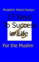 17 KEYS TO SUCCESS IN LIFE...For the Muslim