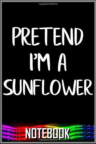 Notebook: Pretend I'm A Sunflower Funny Lazy Halloween Costume Party Premium notebook 100 pages 6x9 inch by XUXX Niz