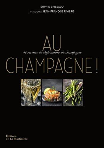 Au champagne ! : 40 recettes...