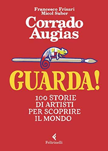 Guarda! 100 storie di artisti per scoprire il mondo