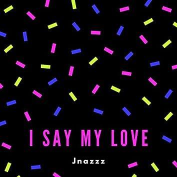 I say my love
