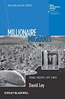 Millionaire Migrants: Trans-Pacific Life Lines (RGS-IBG Book Series)