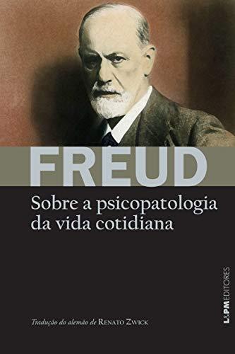 Sobre a psicopatologia da vida cotidiana: Acerca de esquecimentos, lapsos de fala, enganos, superstições e erros