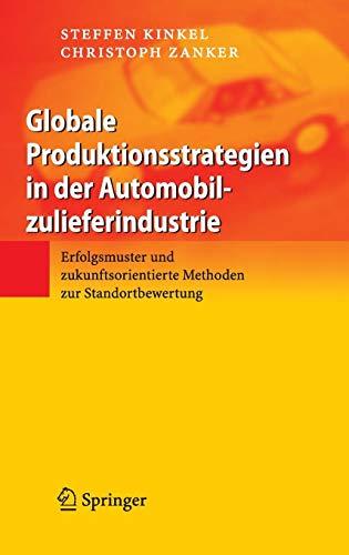 Globale Produktionsstrategien in der Automobilzulieferindustrie: Erfolgsmuster und zukunftsorientierte Methoden zur Standortbewertung