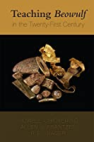 Teaching Beowulf in the Twenty-First Century (Medieval and Renaissance Text and Studies)