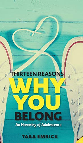 Thirteen Reasons Why You Belong: An Honoring of Adolescence