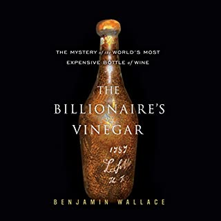The Billionaire's Vinegar     The Mystery of the World's Most Expensive Bottle of Wine              By:                                                                                                                                 Benjamin Wallace                               Narrated by:                                                                                                                                 Dennis Boutsikaris                      Length: 5 hrs and 49 mins     390 ratings     Overall 4.2
