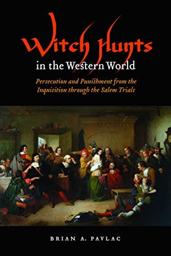 Witch Hunts in the Western World: Persecution and Punishment from the Inquisition through the Salem Trials (Extraordinar
