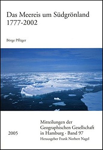 Das Meereis um Südgrönland 1777 - 2002 (Mitteilungen der Geographischen Gesellschaft in Hamburg, Band 97)